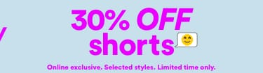 30% Shorts Click to Shop.