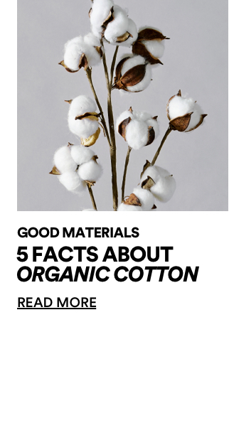 5 Facts About Organic Cotton. Read More