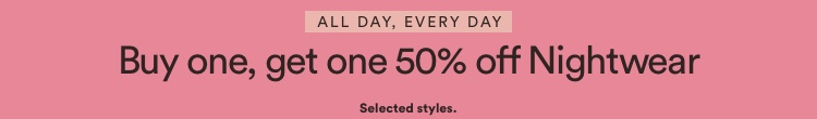 Buy one, get one 50% off Nightwear. Click to Shop.