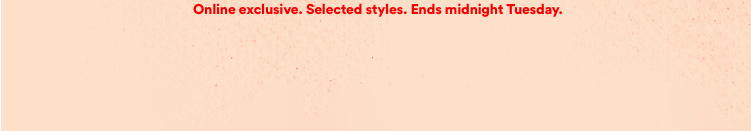 Online Exclusive, Selected Styles.
