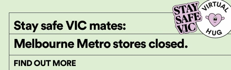 Melbourne Metro stores closed. Find out more.