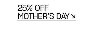 Shop 25% off Mother's Day