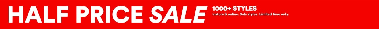 Half Price Sale. Instore and online. Sale styles. Limited time only. Click to Shop Womens.