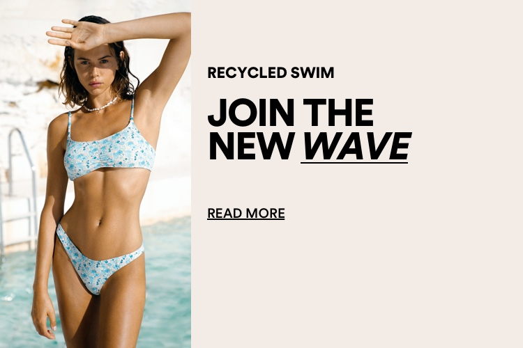 Recycled Swim: Join the new wave. Read more.