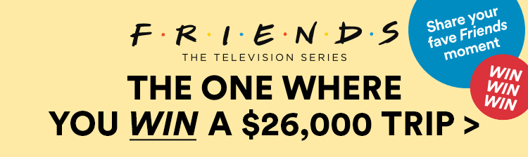 Share your fave Friends moment to win a $26,000 trip.