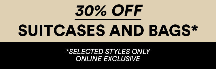 30% off Suitcases & Bags. Selected Styles Only. Online Exclusive. Click to shop.