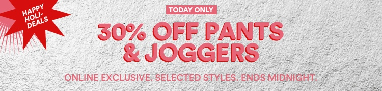 30% Off Pants & Joggers. Click to Shop.