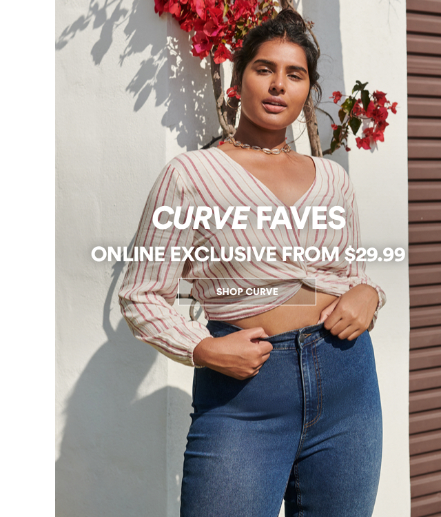 Curve Faves. Online Exclusive from $29.99. Click to Shop Curve.
