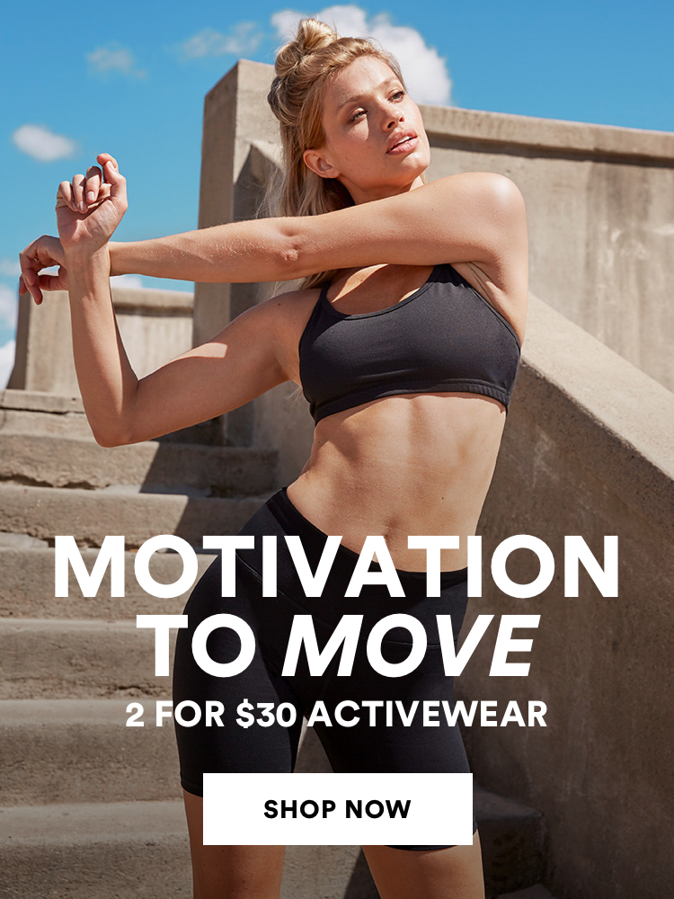 Motivation to move. 2 for $30 Activewear. Click to shop
