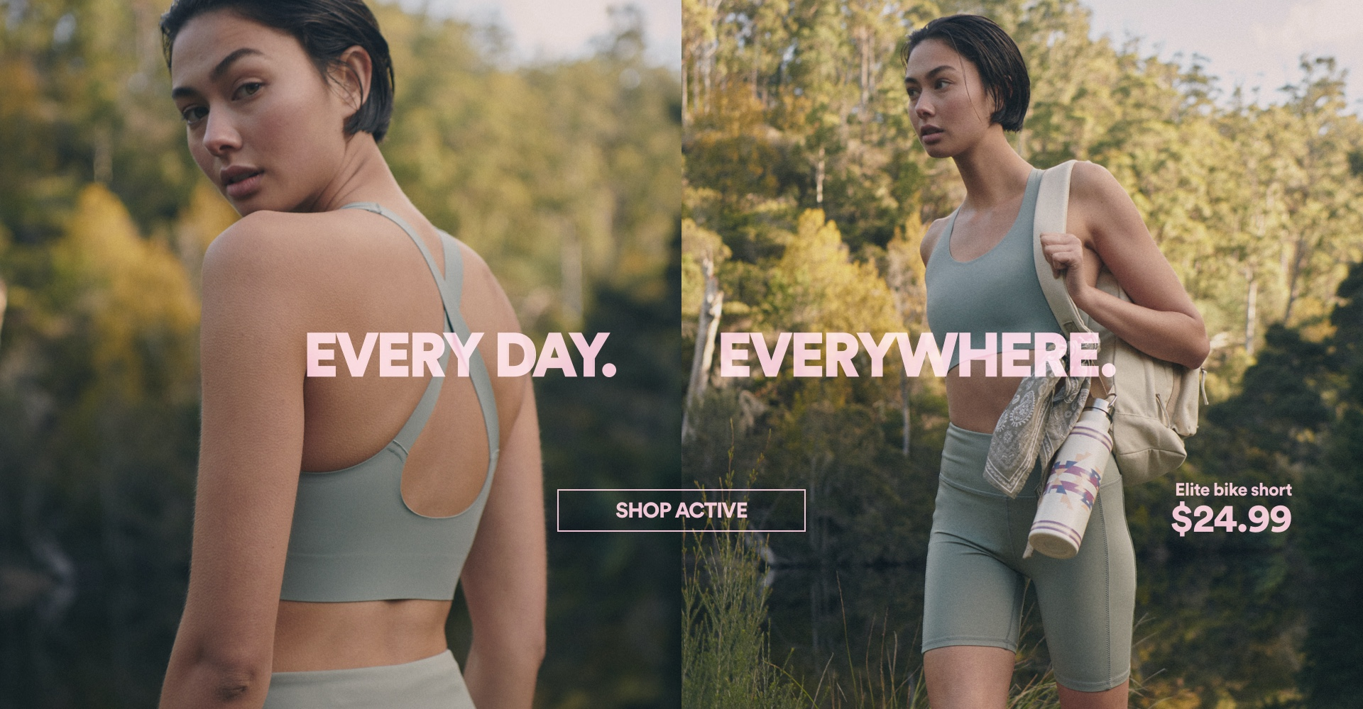 Everyday Everywhere Active. Shop Now.