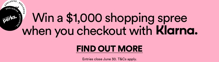 WIN a $1000 shopping spree when you checkout with Klarna. Click to Find Out More.