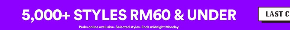LAST CHANCE | 5000+ Styles RM60 & under | Perks online exclusive. Selected Styles. Ends midnight Monday | Click to Shop.