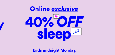 Online ExclSGive. 40% Off Sleep. Click to Shop.