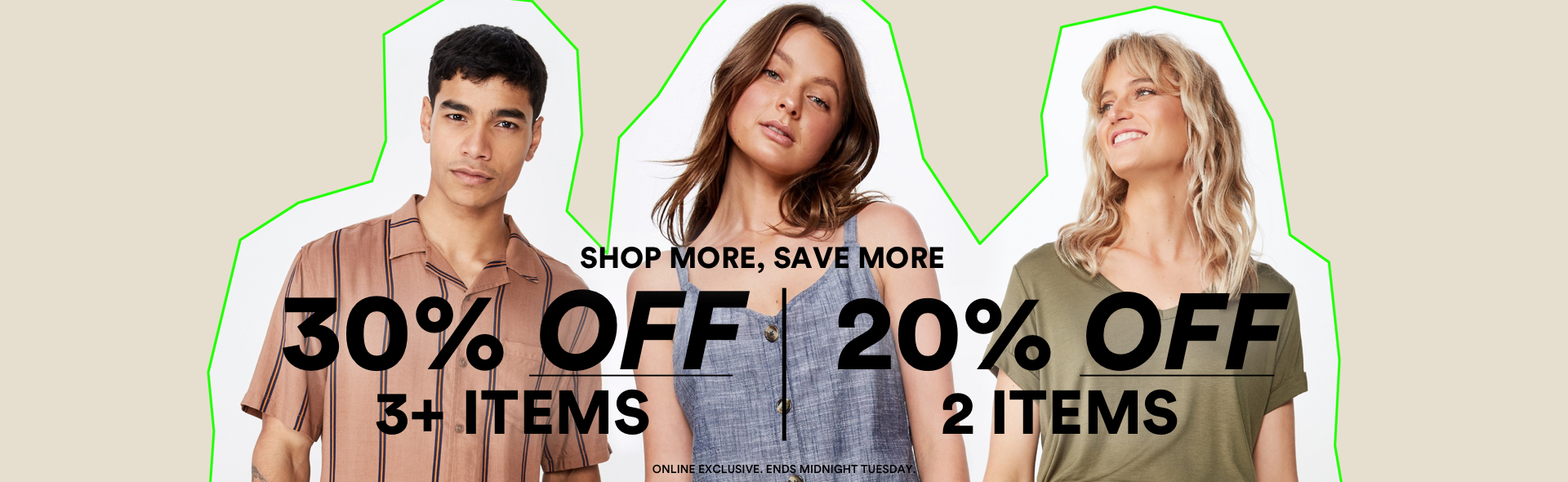 Shop More Save More. 30% off 3 or more items. 20% off 2 or more items. Click to Shop.