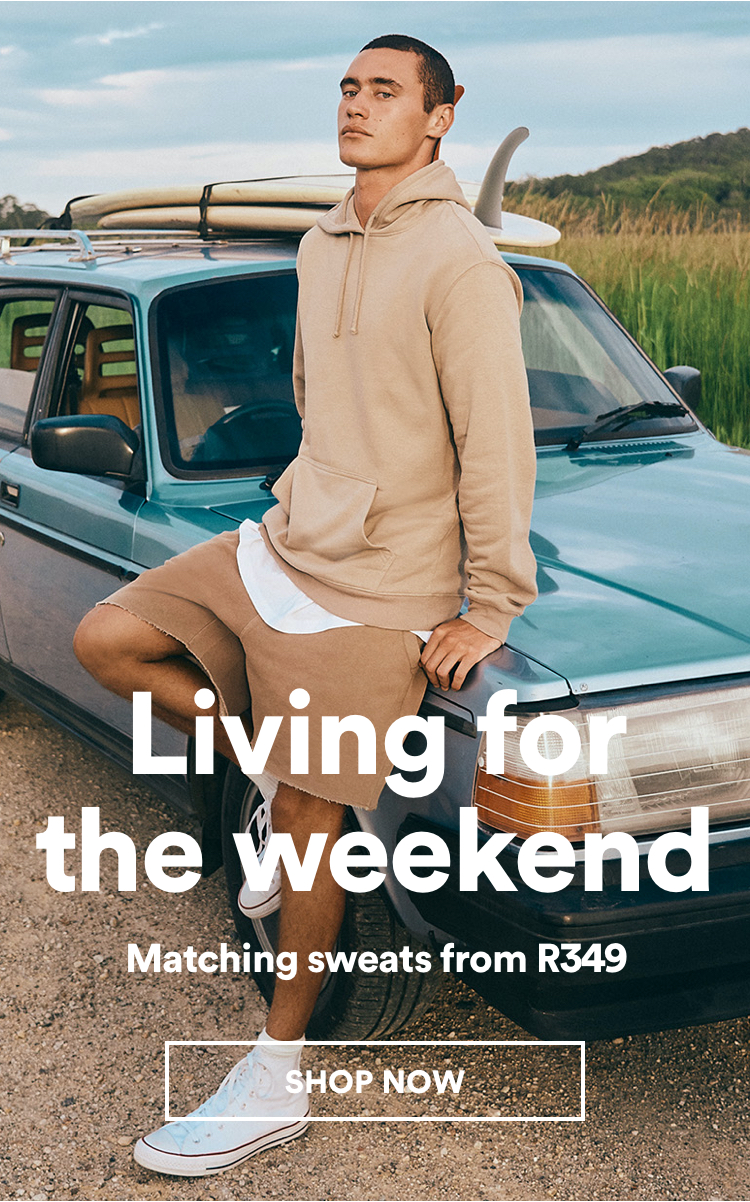 Living For The Weekend. Matching Sweats From R349. Shop Now