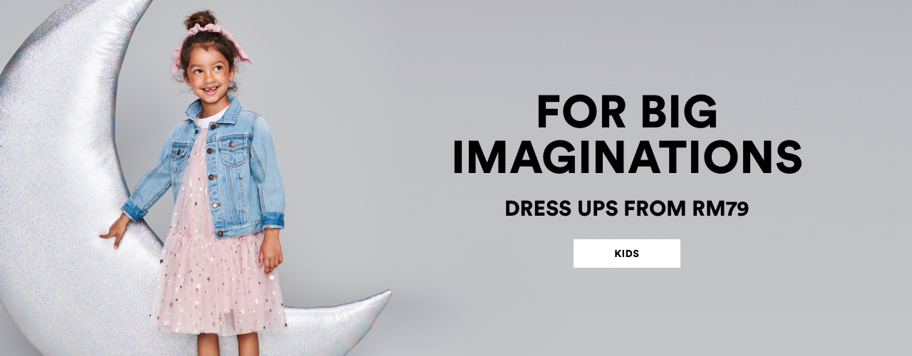For Big Imaginations. Dress ups from RM79. Click to shop.