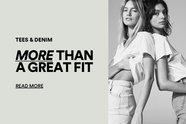 The Good. Tees and Denim. More than a great fit. Click for more information.