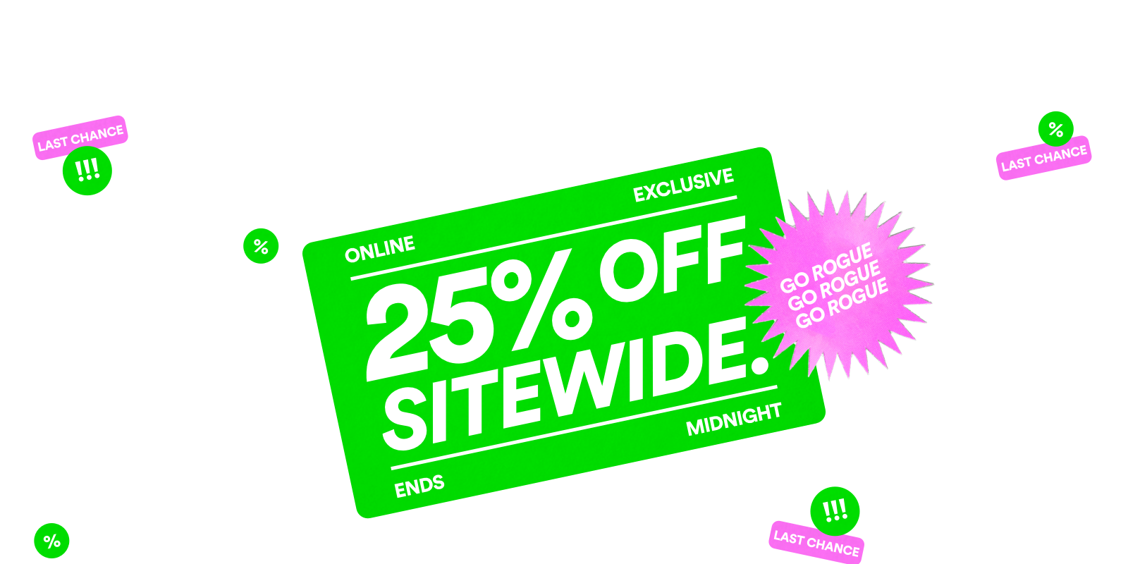 25% Off Sitewide Ends Midnight. Shop For Now.