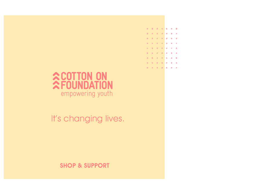 Cotton On Foundation - Shop & Support