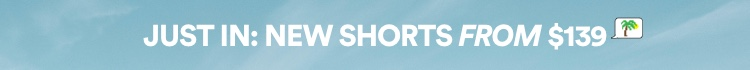 New shorts from $139. Click to Shop.