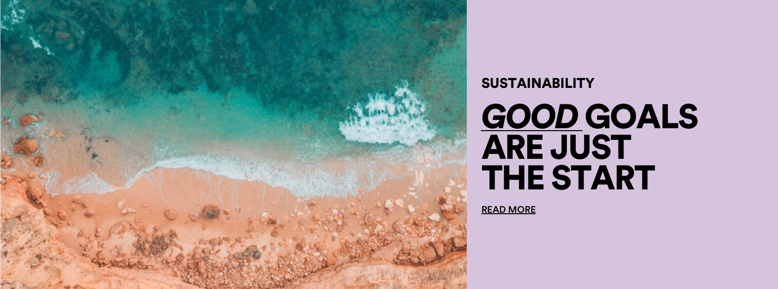 Sustainability. Good Goal Are Just the Start. Click to Read More.