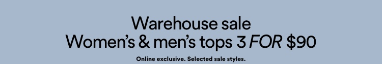 Warehouse sale. Women's and Men's Tops 3 For $90. Click to Shop Now.