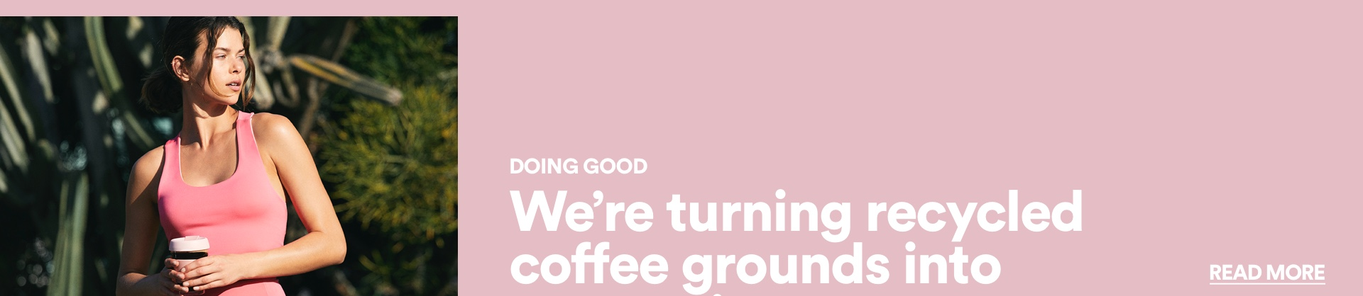 We're Turning Recycled Coffee Grounds Into New Active. Read More
