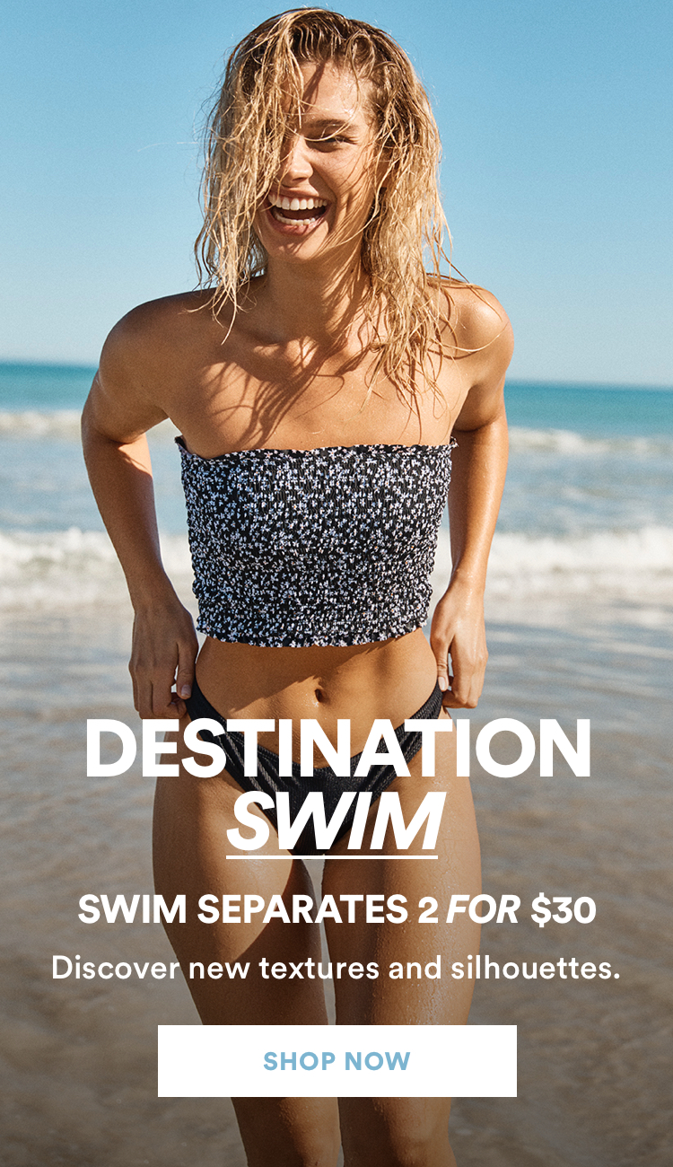 Swim Separates 2 for $30. Click to Shop.