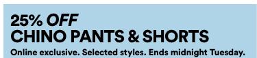 25% Off Chinos, Pants and Shorts. Click to shop.
