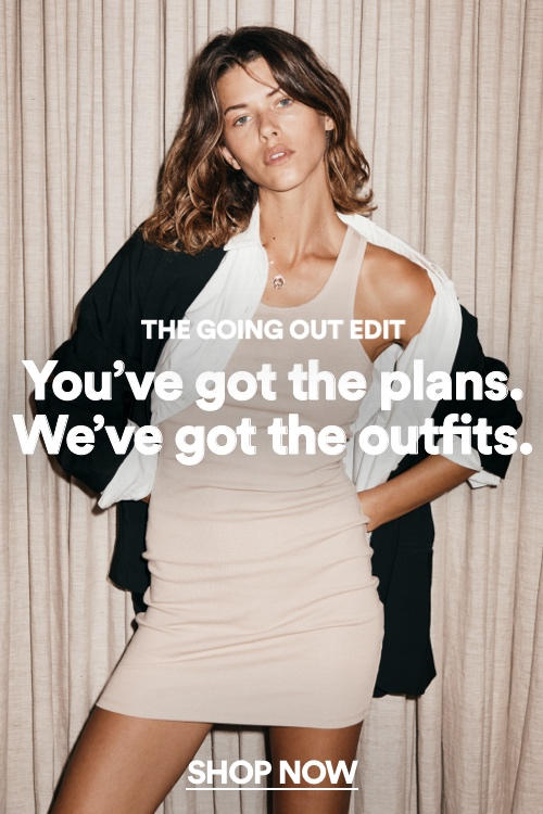 The Going Out Edit. Shop Now.