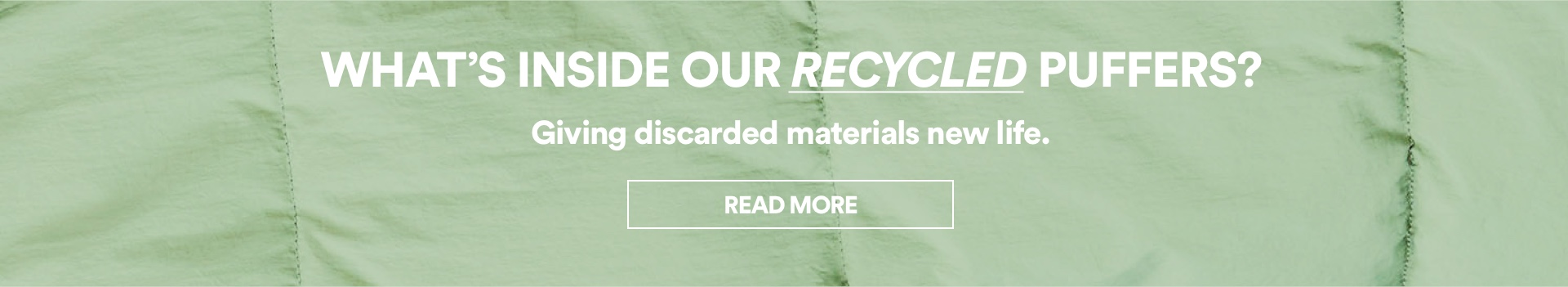 What's inside our recycled puffers? Find out more.