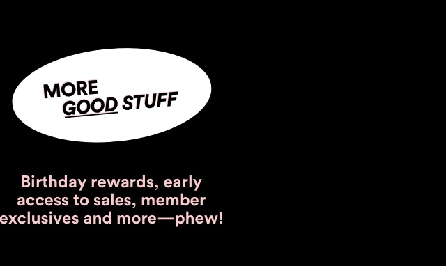 Perks on the App. More good stuff: birthday rewards, sale early access and more.