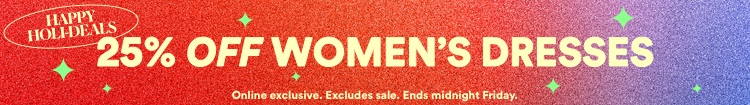 25% off women's dresses. Online exclusive. Excludes sale. Ends midnight Friday | Click to Shop.