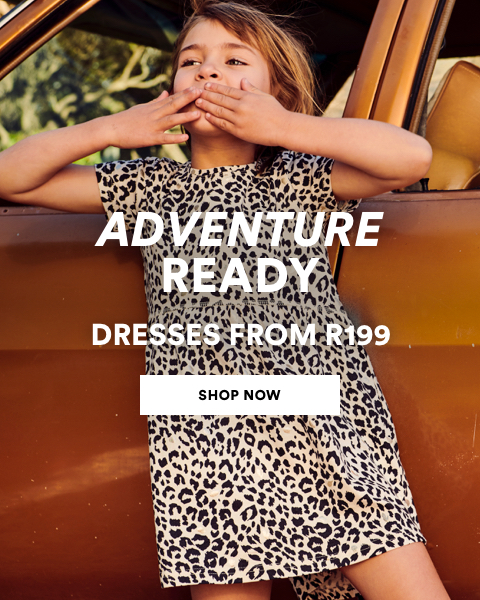 Adventure Ready. Kids Dresses from R199. Shop Now.