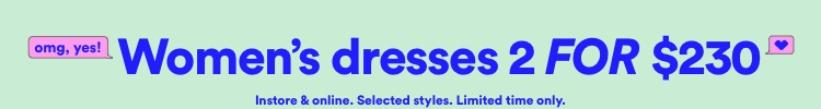 Women's Dresses 2 For $230 | Click to Shop.