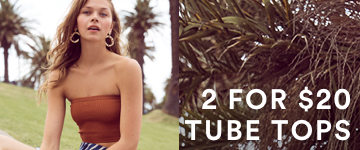 2 for $20 Tube Tops. Click to Shop.