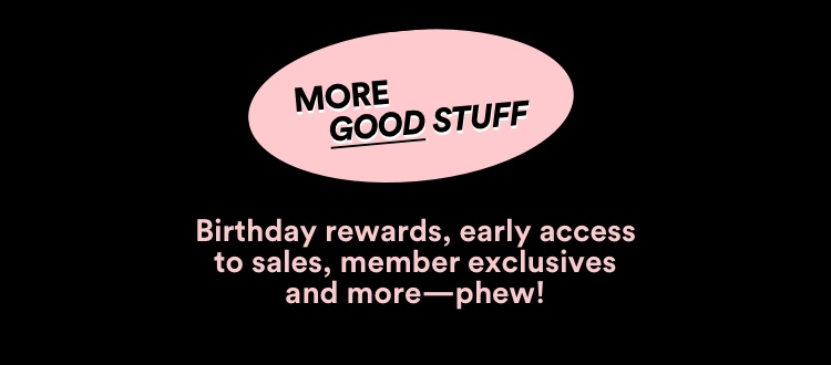 More good stuff. Birthday rewards early access to sales and more.