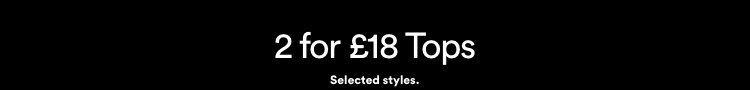 2 for £18 Tops. Click to Shop Women.
