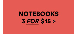 Notebooks 3 for $15. Click to Shop.