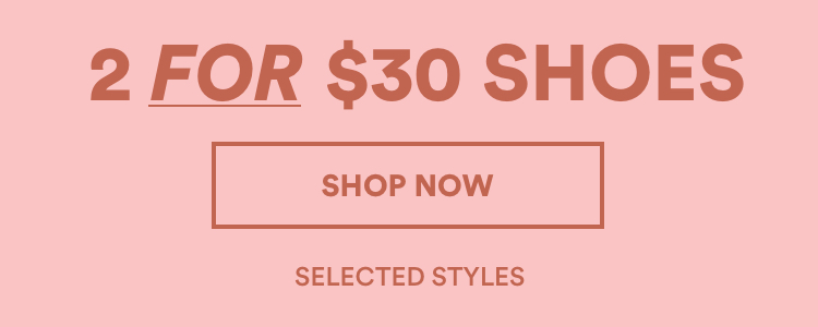 2 for $30 Shoes. Shop Now.