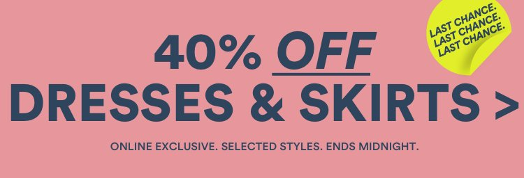 40% Off Dresses & Skirts. Ends Midnight Sunday. Shop Now.