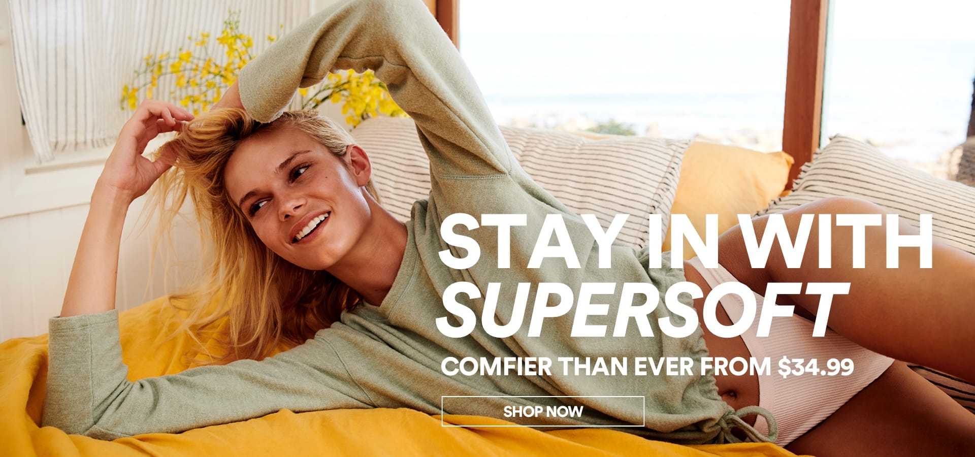 Stay in with Supersoft. Click to shop.