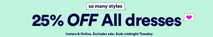 25% off Dresses. Click to Shop.