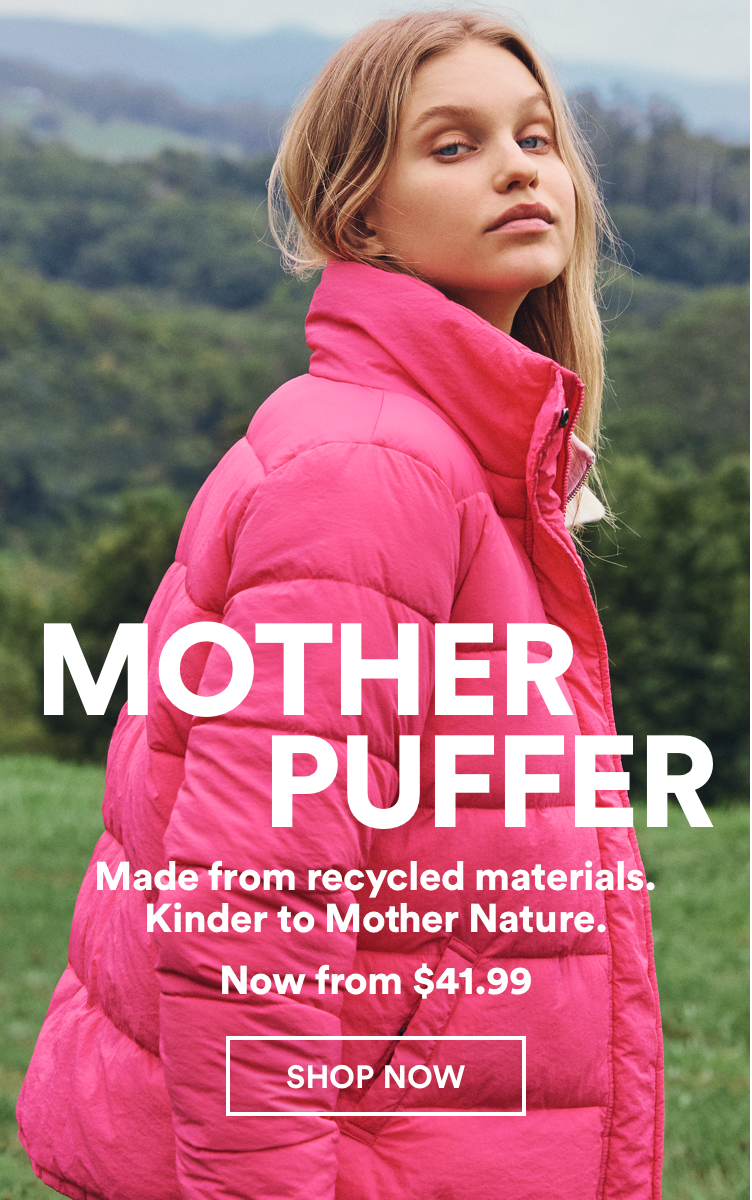Mother Puffer now from $41.99. Click To Shop