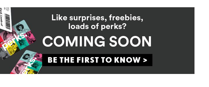 Perks Coming Soon | Be the first to know