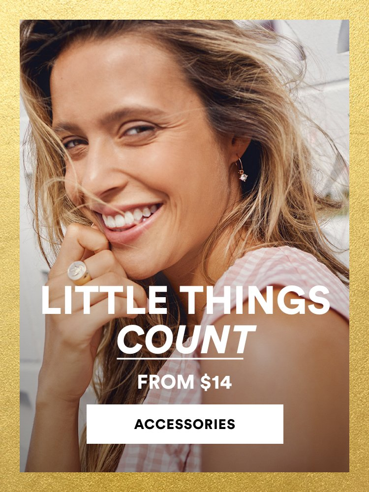 Little things count. Accessories from $14 Click to shop.