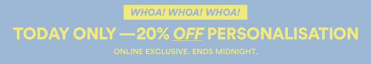Today Only 20% Off Personalisation