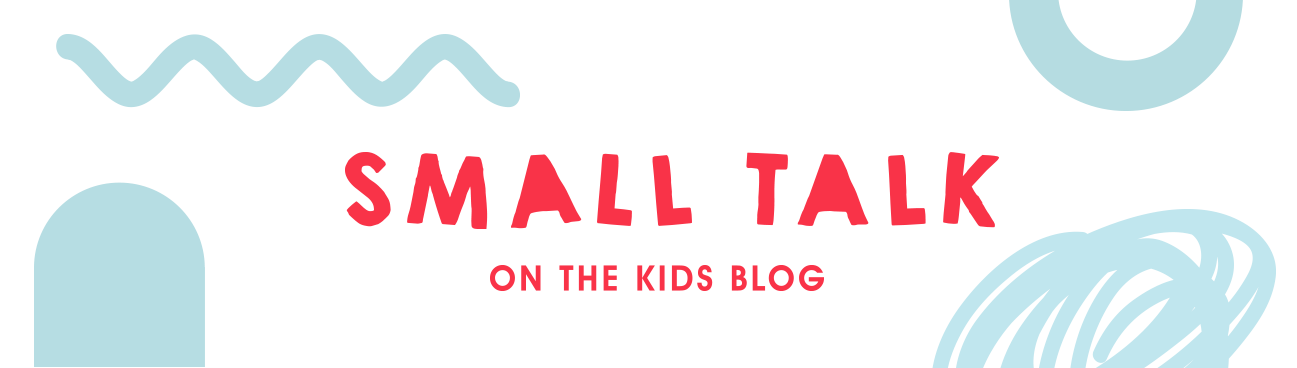 Small Talk On The Kids Blog