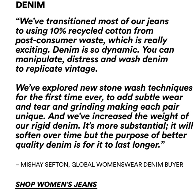 Denim - We've trasitioned most of our jeans to using 10% recycled cotton. Shop women's jeans.
