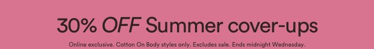 30% off summer cover-ups. T&Cs apply. Click to Shop.